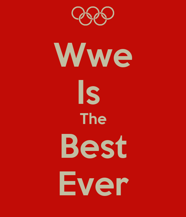 Wwe Is  The Best Ever