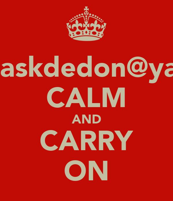 www.askdedon@yahoo.c CALM AND CARRY ON