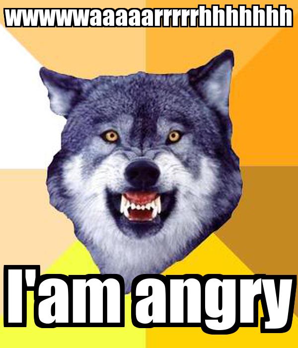 wwwwwaaaaarrrrrhhhhhhh l'am angry