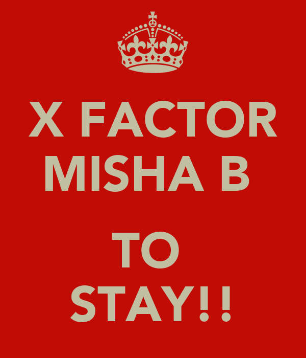 X FACTOR MISHA B   TO  STAY!!