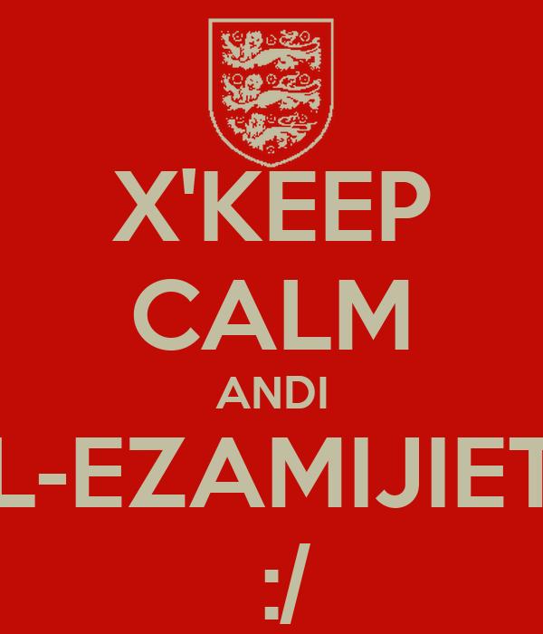 X'KEEP CALM ANDI L-EZAMIJIET  :/