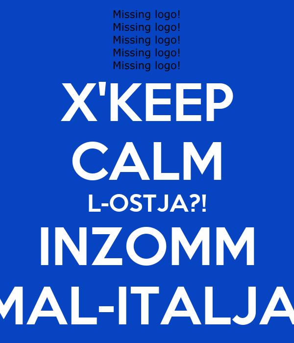 X'KEEP CALM L-OSTJA?! INZOMM MAL-ITALJA!