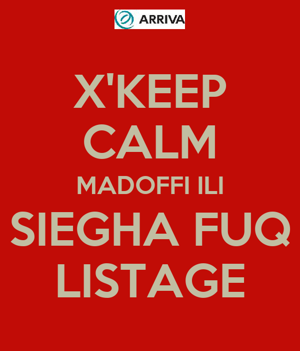 X'KEEP CALM MADOFFI ILI SIEGHA FUQ LISTAGE