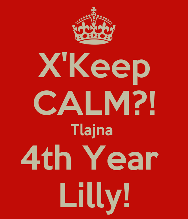 X'Keep CALM?! Tlajna  4th Year  Lilly!