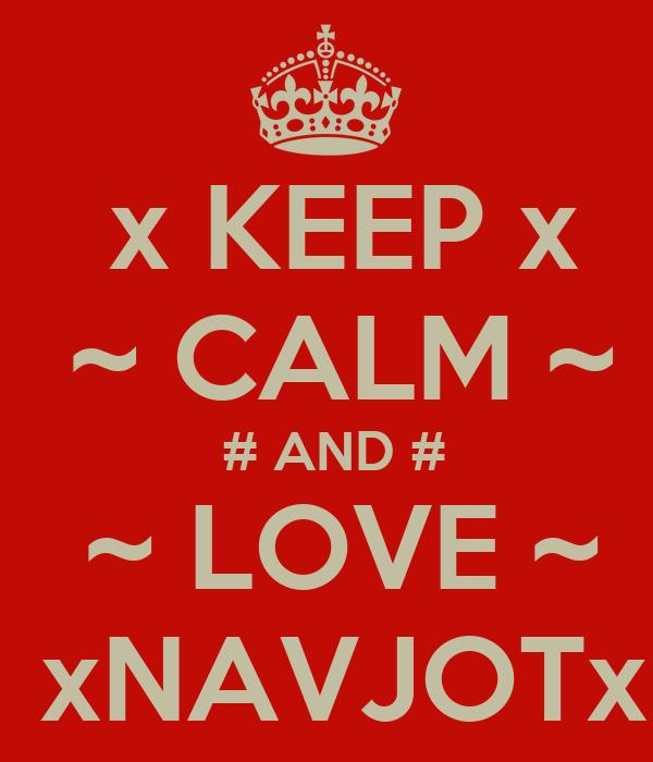 x KEEP x  ~ CALM ~  # AND #  ~ LOVE ~  xNAVJOTx