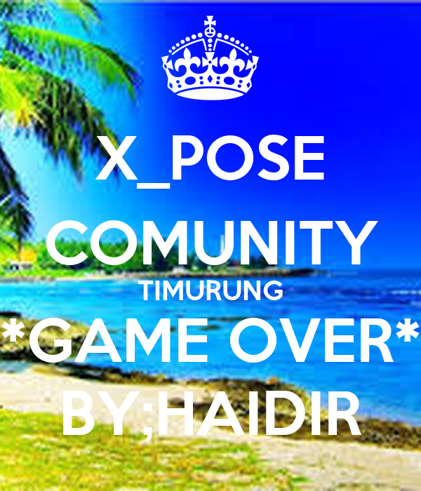 X_POSE COMUNITY TIMURUNG *GAME OVER* BY;HAIDIR