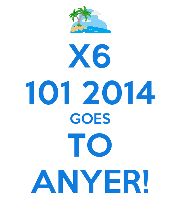 X6 101 2014 GOES TO ANYER!