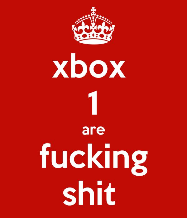 xbox  1 are fucking shit