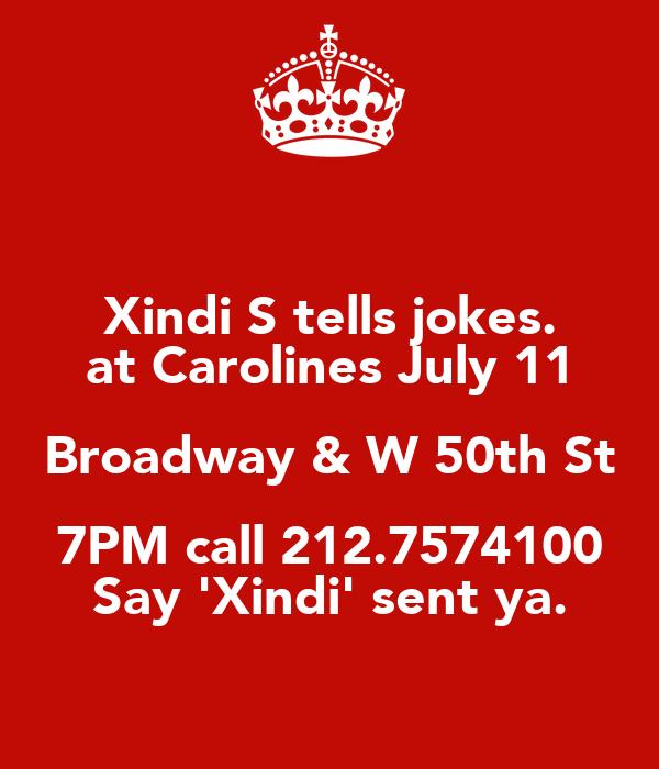Xindi S tells jokes. at Carolines July 11 Broadway & W 50th St 7PM call 212.7574100 Say 'Xindi' sent ya.