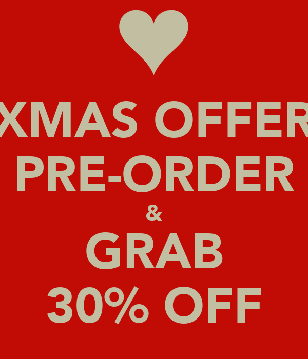 XMAS OFFER PRE-ORDER & GRAB 30% OFF