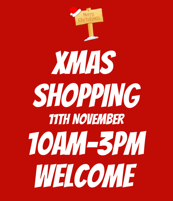 Xmas  SHOPPING 11TH NOVEMBER 10AM-3PM WELCOME