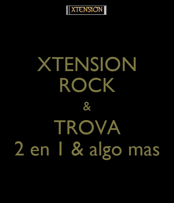 XTENSION ROCK & TROVA 2 en 1 & algo mas
