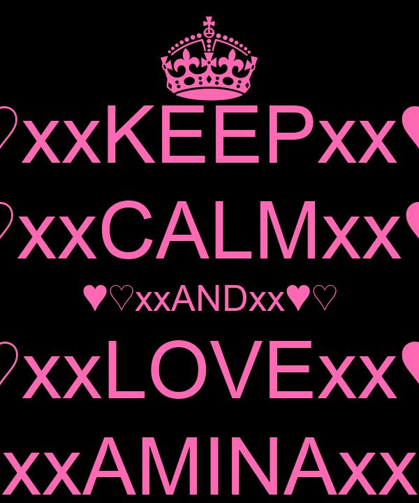 ♥♡xxKEEPxx♥♡ ♥♡xxCALMxx♥♡ ♥♡xxANDxx♥♡ ♥♡xxLOVExx♥♡ ♥♡xxAMINAxx♥♡