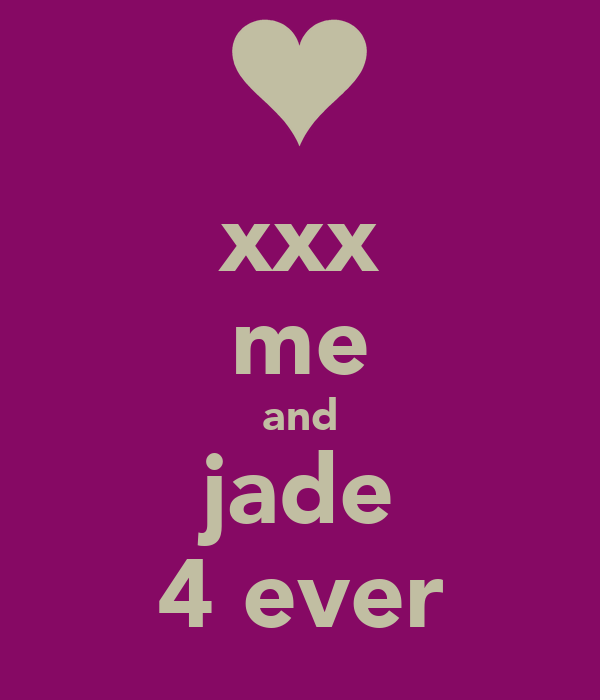 xxx me and jade 4 ever