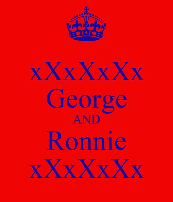 xXxXxXx George AND Ronnie xXxXxXx