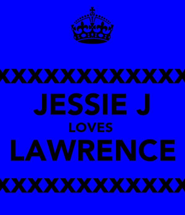 xxxxxxxxxxxxxxxxxxxx JESSIE J LOVES  LAWRENCE xxxxxxxxxxxxxxxxxxxx
