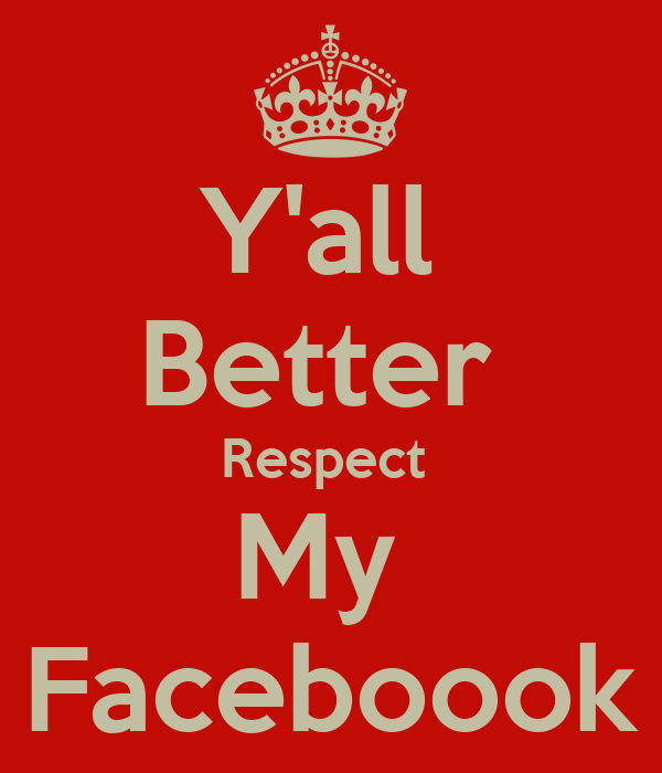 Y'all  Better  Respect  My  Faceboook