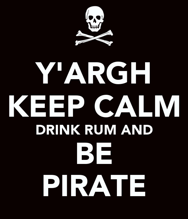 Y'ARGH KEEP CALM DRINK RUM AND BE PIRATE