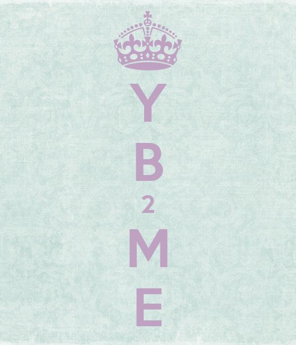 Y B 2 M E