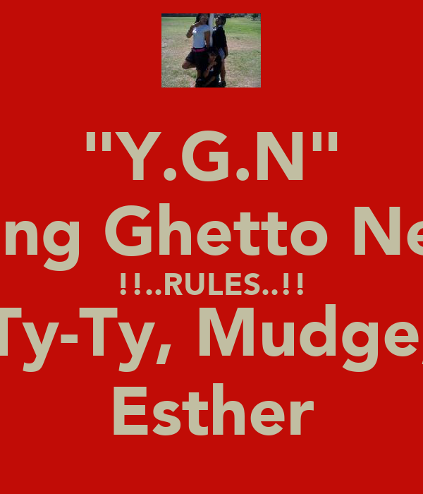 """Y.G.N"" Young Ghetto Nerds !!..RULES..!! Ty-Ty, Mudge, Esther"