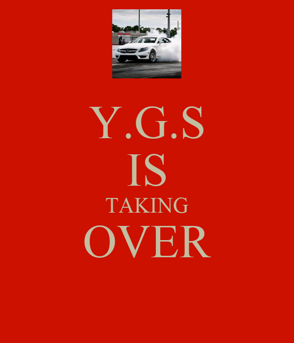 Y.G.S IS TAKING OVER