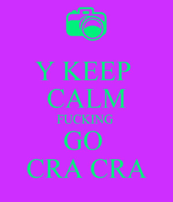 Y KEEP  CALM FUCKING  GO  CRA CRA