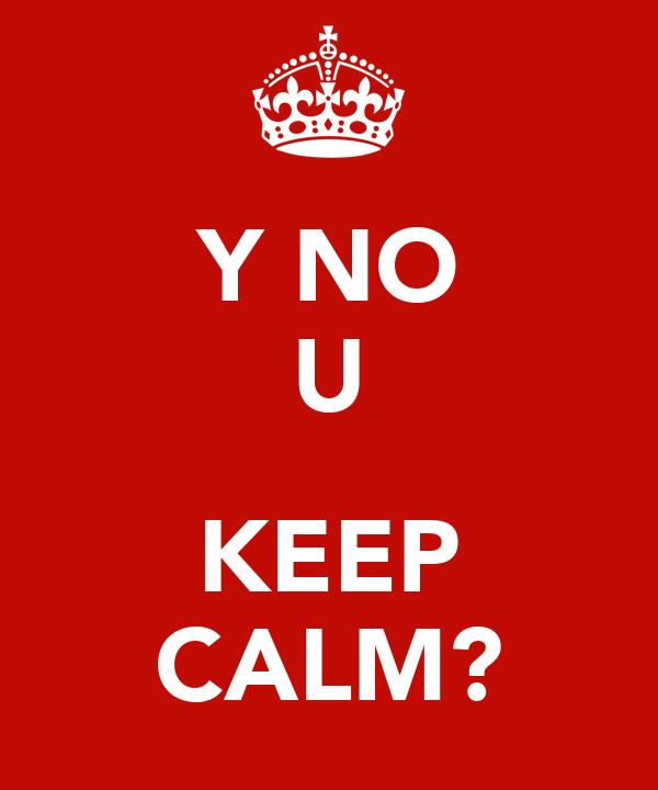 Y NO U  KEEP CALM?