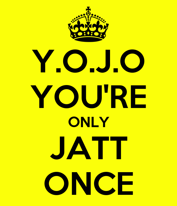 Y.O.J.O YOU'RE ONLY JATT ONCE