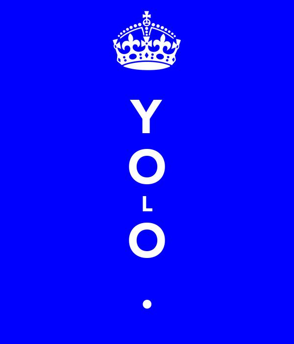 Y O L O .
