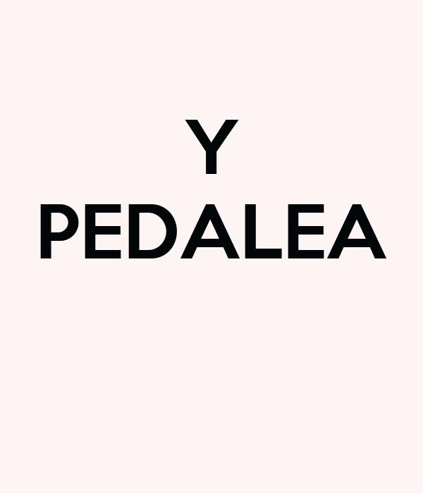 Y PEDALEA