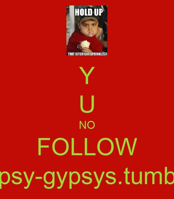 Y U NO FOLLOW http://tipsy-gypsys.tumblr.com/
