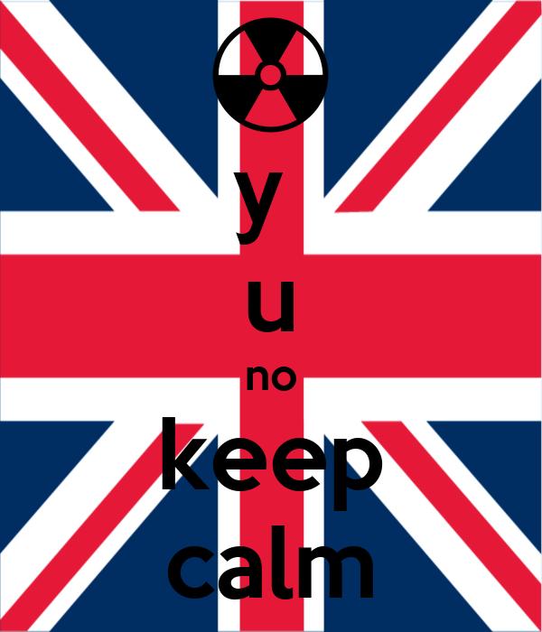 y  u no keep calm