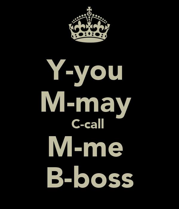 Y-you  M-may  C-call  M-me  B-boss