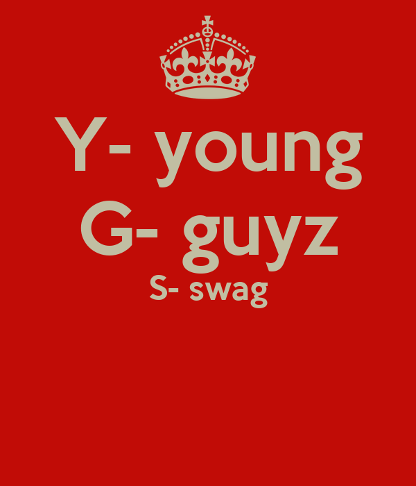 Y- young G- guyz S- swag