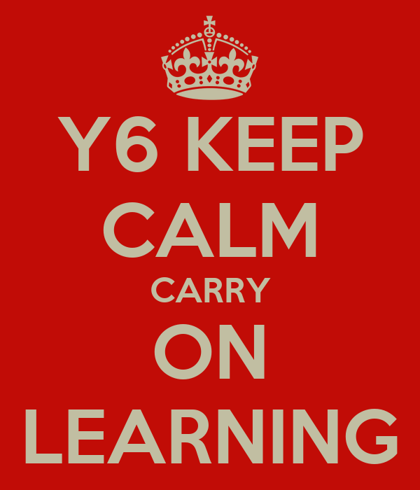 Y6 KEEP CALM CARRY ON LEARNING