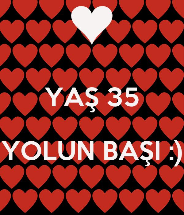 YAŞ 35  YOLUN BAŞI :)