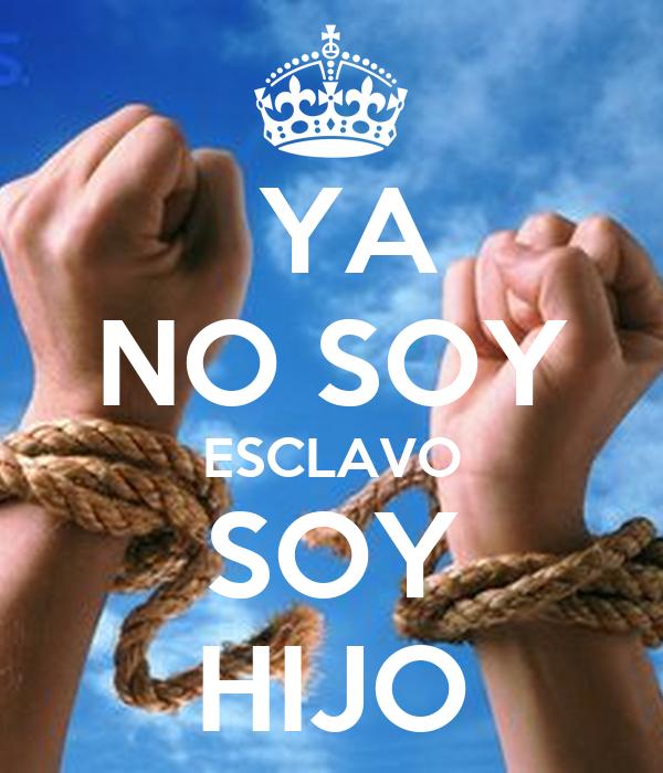 YA NO SOY ESCLAVO SOY HIJO