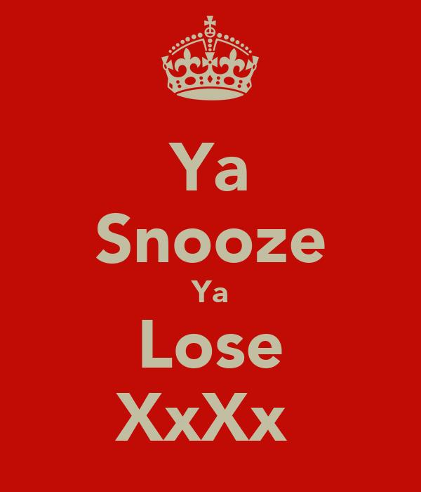 Ya Snooze Ya Lose XxXx