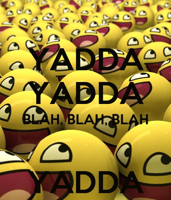 YADDA YADDA BLAH, BLAH, BLAH  YADDA