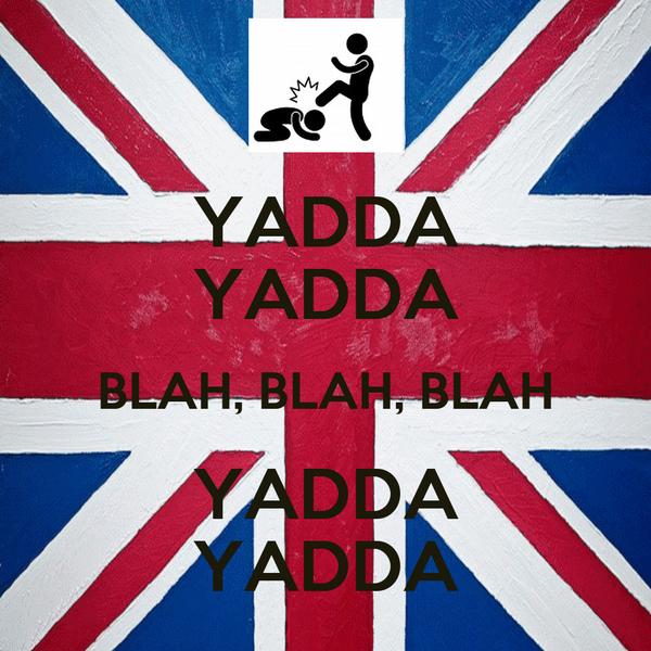 YADDA YADDA BLAH, BLAH, BLAH YADDA YADDA