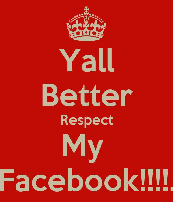 Yall Better Respect My  Facebook!!!!.
