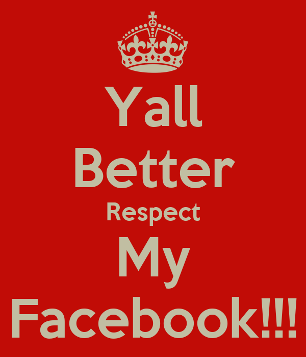 Yall Better Respect My Facebook!!!