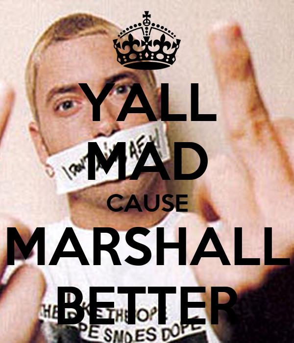 YALL MAD CAUSE MARSHALL BETTER