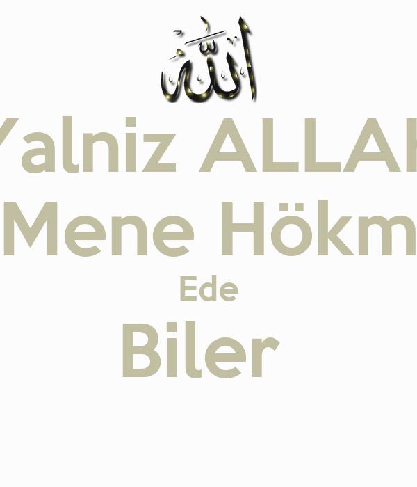Yalniz ALLAH Mene Hökm Ede Biler
