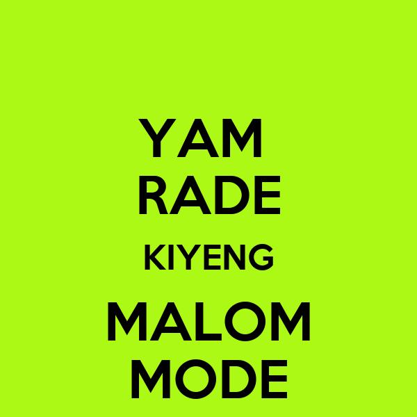 YAM  RADE KIYENG MALOM MODE