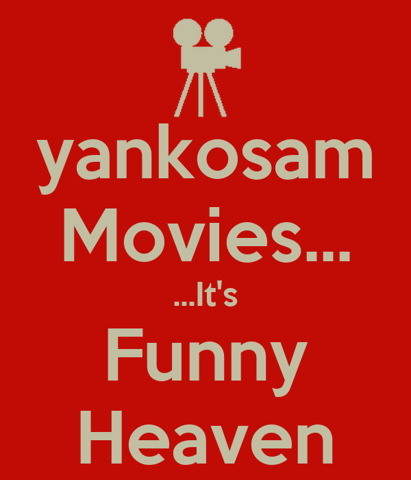 yankosam Movies... ...It's Funny Heaven