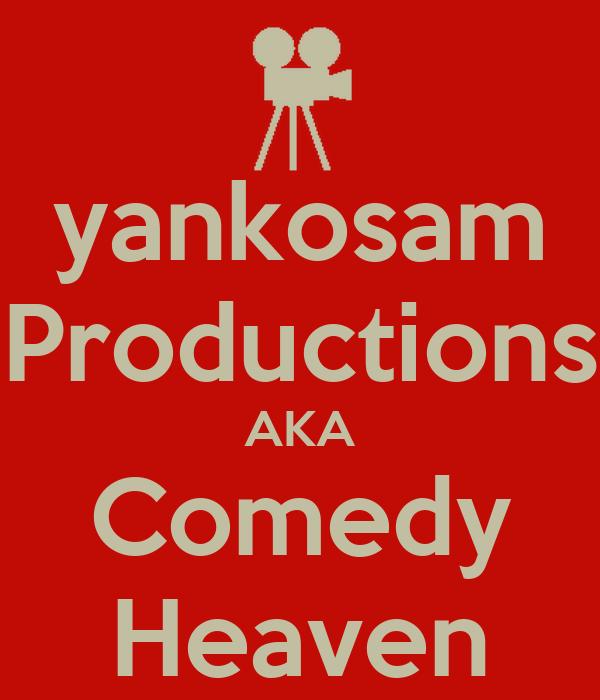 yankosam Productions AKA Comedy Heaven