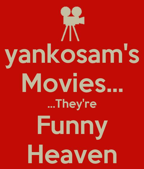 yankosam's Movies... ...They're Funny Heaven