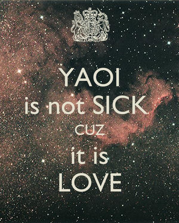 YAOI is not SICK  CUZ it is LOVE