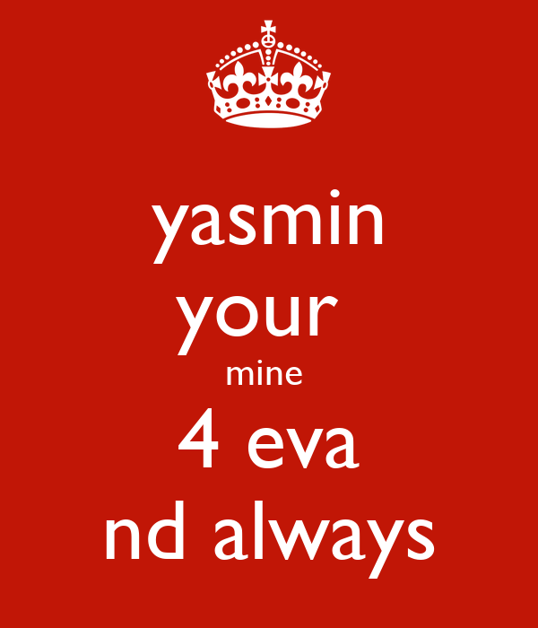yasmin your  mine  4 eva nd always